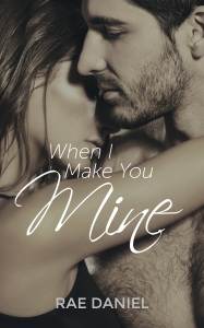 When I Make You Mine - Rae Daniel